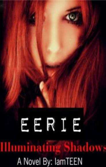 Eerie: Illuminating Shadows