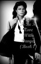 To Be In Love With Danger (Book I) by Rhythm_Nation_
