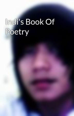 Indi's Book Of Poetry by XXSilentDarkness