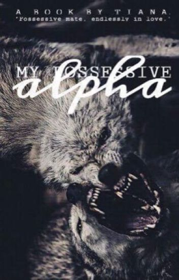 My Possessive Alpha | completed