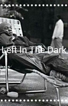 Left In The Dark by iamcarterian
