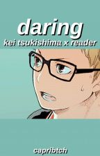 [UNDER EDITING] Daring || Kei Tsukishima x Reader (Haikyuu!! Fanfiction) by hopskaese