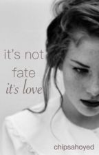 It's Not Fate, It's Love / Fred Weasley by unclaimeddemigod