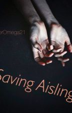 Saving Aisling ~Book 2, of the Unmarked by WhiteCigars