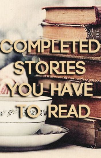 COMPLETED stories you have to read