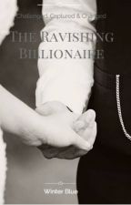 The Ravishing Billionaire.(On Hold, Being Edited) by Very_Blue