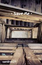 · Save Me · by sandrav29