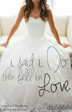 I said I do...then fell in Love by dlp5566
