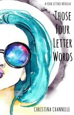 Those Four Letter Words (Four Letters) by ChristinaChannelle