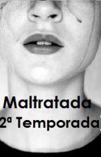 Maltratada [2ª Temporada] TERMINADA *EDITANDO* by NicoleFerreira98