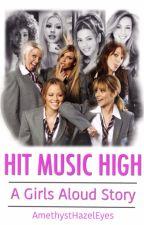 Hit Music High (Girls Aloud Fanfic) by AmethystHazelEyes