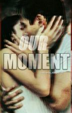our moment by leonetta_storywriter