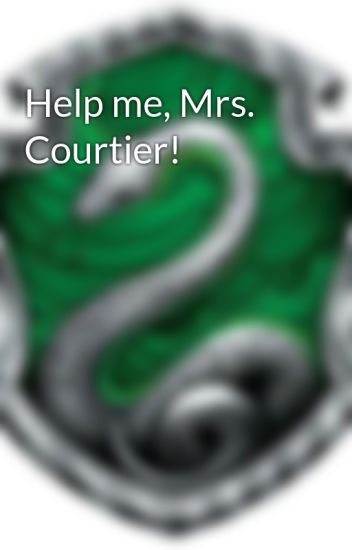 Help me, Mrs. Courtier!