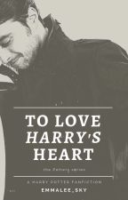 To Love Harry's Heart [Potter Series: 1] by Emmalee_Sky