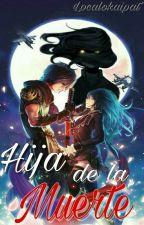Hija de la Muerte.  [Editando]  by Localokaipat