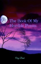 The Book of my Horrible Poems by OwyBush