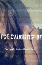 The Daughter Of by SecretsKeepMeSane