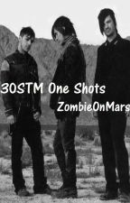 30STM One Shots by ZombieOnMars