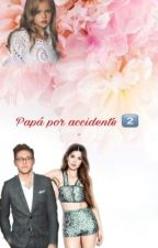 ∆Papá por accidente∆ ~Segunda Temporada ~ by crazymofo208