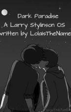 Dark Paradise (A Larry Stylinson OS) by LolaIsTheName