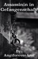 Assassinin in Gefangenschaft. wird überarbeitet by AngiforeverAnn