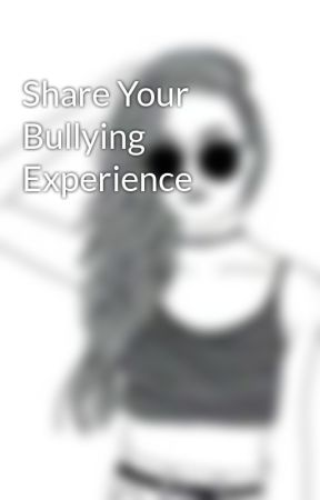 Share Your Bullying Experience by Nothing_But_Cliche