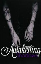 Awakening Shadows [coming soon] by VivianBlood