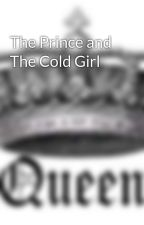 The Prince and The Cold Girl by QueenMary_14