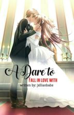 A Dare to Fall In Love With (S1+S2=Completed)  by jxllianbabe