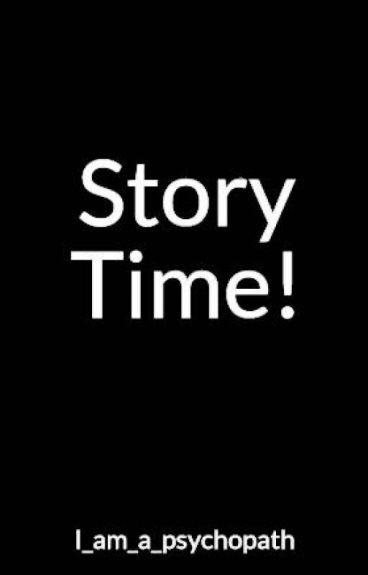 Story Time! - I_am_a_psychopath by I_am_a_psychopath
