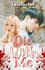 Die With Me {On-Going} by lalaBaybeh