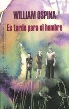 Es tarde para el hombre by jaimevelasquez121