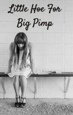 Little Hoe For Big Pimp by ciarajohnhoe