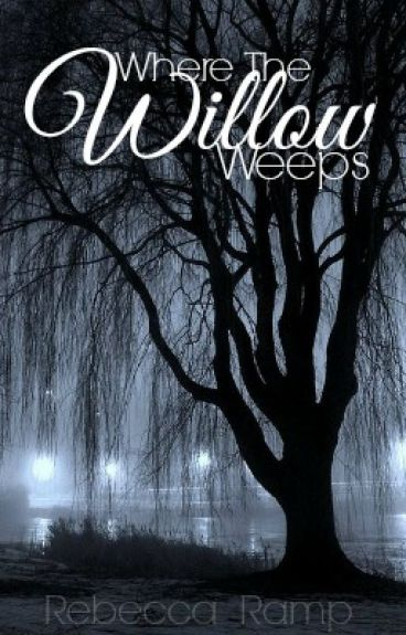 Where the Willows Weep by beccaann13
