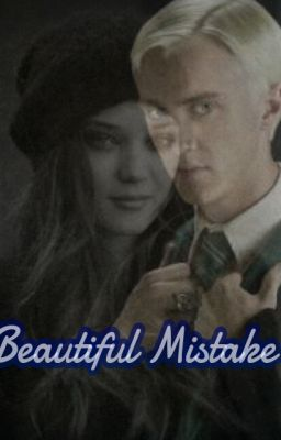 Beautiful Mistake [Draco Malfoy Love Story] {Harry Potter FanFic}
