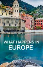 What Happens in Europe by adventurette