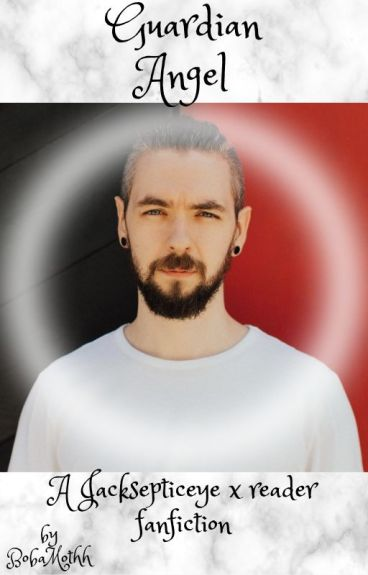 Guardian angel jacksepticeye x reader blaize wattpad