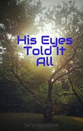His Eyes Told It All by tarynleesnow