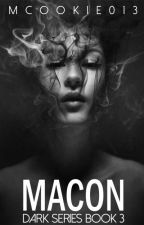 Macon: Dark Series Book 3 by mcookie013