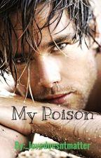 My Poison.... by _lovedoesntmatter