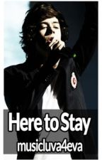 Here to Stay: A Harry Styles Fanfiction (ON HOLD) by musicluva4eva