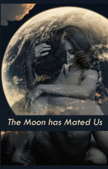 The Moon Has Mated Us