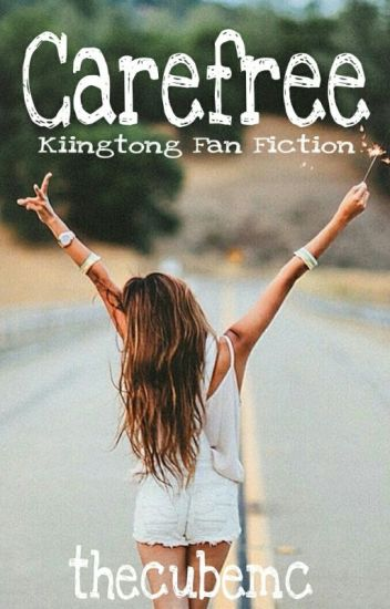 Carefree- Kiingtong Fan Fiction