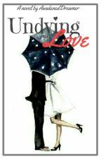 Undying Love by AwakenedDreamer