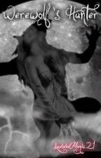 Werewolf' s Hunter [pausada]. by LuxixiaMagic21
