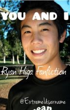 You and I - Ryan Higa Fanfiction by ExtremeUsername