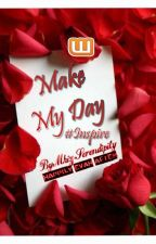 Make My Day #Inspire by MhIzSerendipity