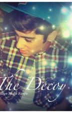 The Decoy (A Zayn Malik Fanfic) by Ohmycarrotsitskevin
