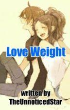 LOVE WEIGHT by TheUnnoticedStar