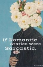 If romantic stories were sarcastic by typical_writers